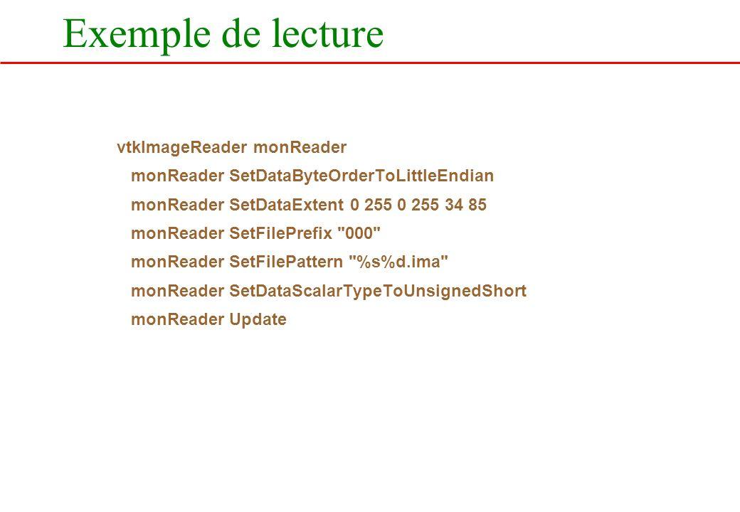 Exemple de lecture vtkImageReader monReader monReader SetDataByteOrderToLittleEndian monReader SetDataExtent 0 255 0 255 34 85 monReader SetFilePrefix