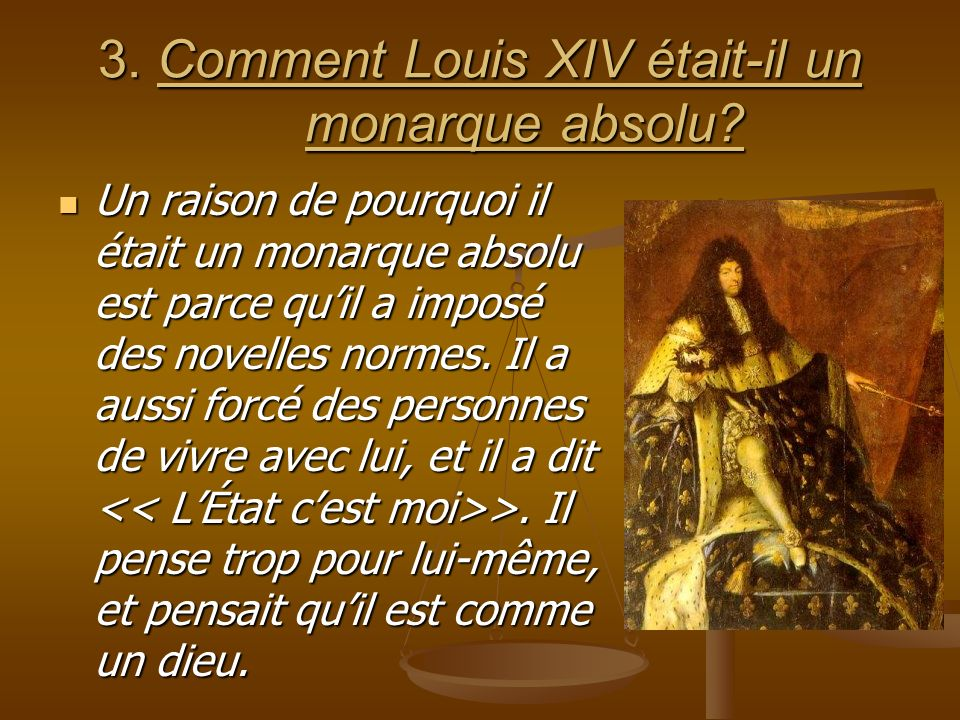 3. Comment Louis XIV était-il un monarque absolu.