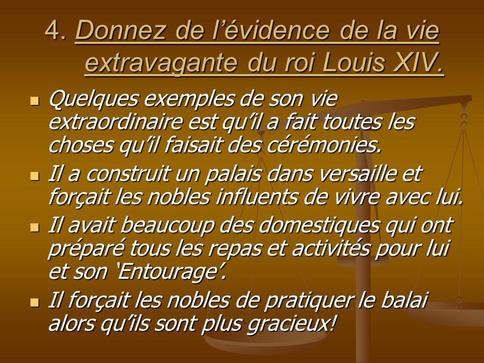 4. Donnez de lévidence de la vie extravagante du roi Louis XIV.
