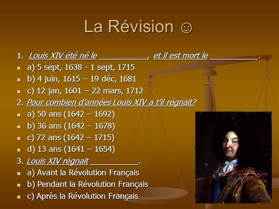 La Révision La Révision 1. Louis XIV été né le ___________, et il est mort le ___________.