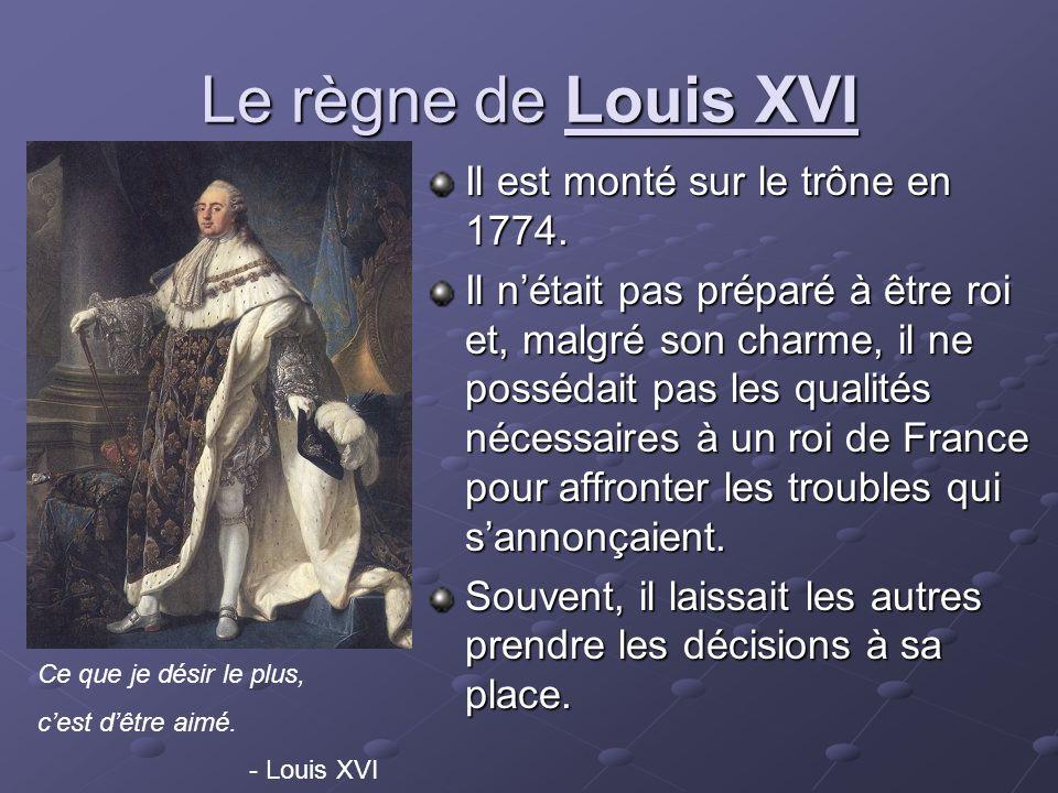 Le règne de Louis XVI Il est monté sur le trône en 1774. Il nétait pas préparé à être roi et, malgré son charme, il ne possédait pas les qualités néce