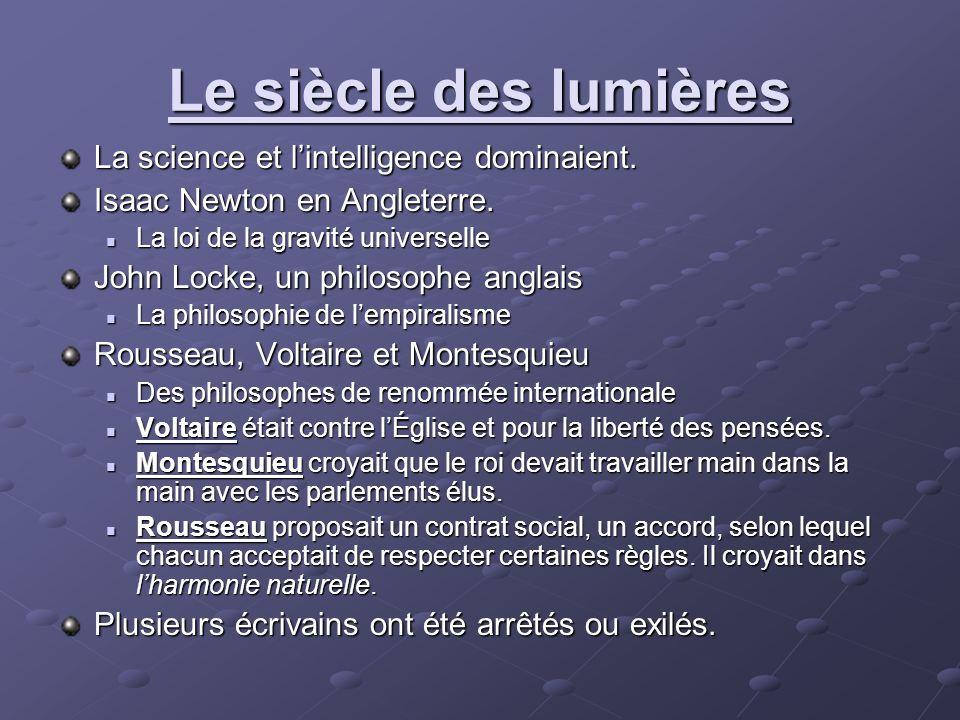 Le siècle des lumières La science et lintelligence dominaient. Isaac Newton en Angleterre. La loi de la gravité universelle La loi de la gravité unive