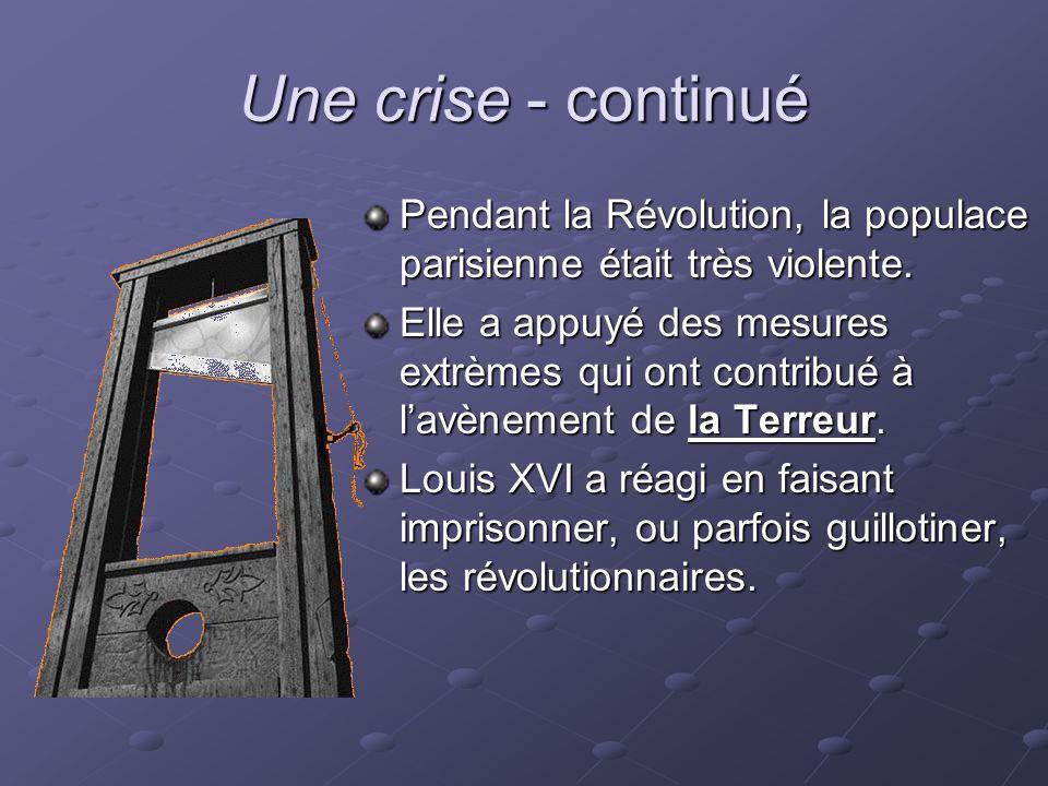 Une crise - continué Pendant la Révolution, la populace parisienne était très violente. Elle a appuyé des mesures extrèmes qui ont contribué à lavènem