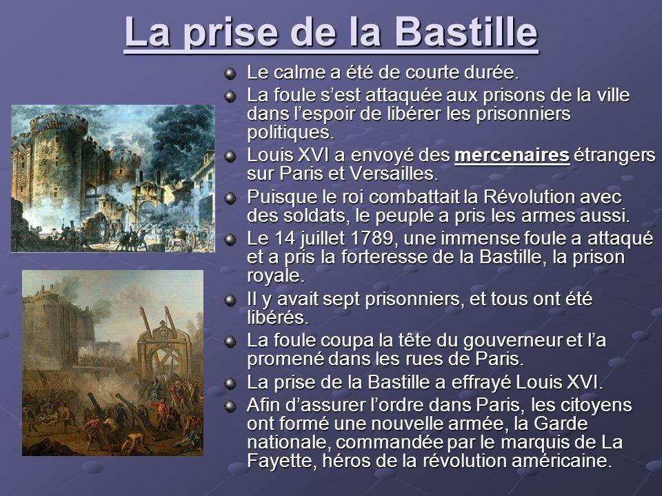 La prise de la Bastille Le calme a été de courte durée. La foule sest attaquée aux prisons de la ville dans lespoir de libérer les prisonniers politiq