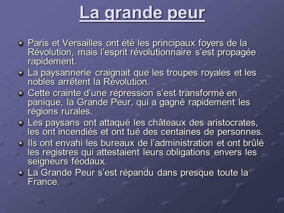 La grande peur Paris et Versailles ont été les principaux foyers de la Révolution, mais lesprit révolutionnaire sest propagée rapidement. La paysanner