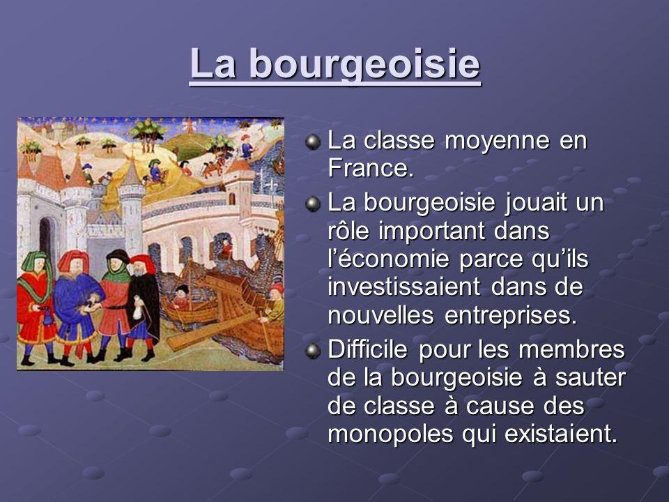 La bourgeoisie La classe moyenne en France. La bourgeoisie jouait un rôle important dans léconomie parce quils investissaient dans de nouvelles entrep