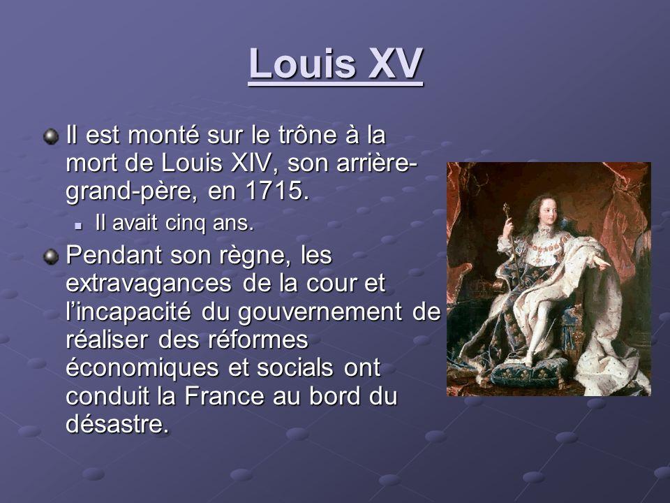 Louis XV Il est monté sur le trône à la mort de Louis XIV, son arrière- grand-père, en 1715. Il avait cinq ans. Il avait cinq ans. Pendant son règne,
