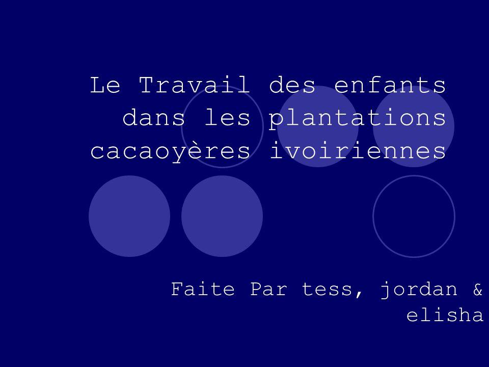 Le Travail des enfants dans les plantations cacaoyères ivoiriennes Faite Par tess, jordan & elisha
