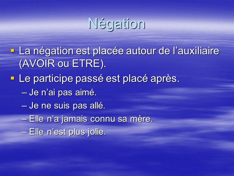 Négation La négation est placée autour de lauxiliaire (AVOIR ou ETRE). La négation est placée autour de lauxiliaire (AVOIR ou ETRE). Le participe pass