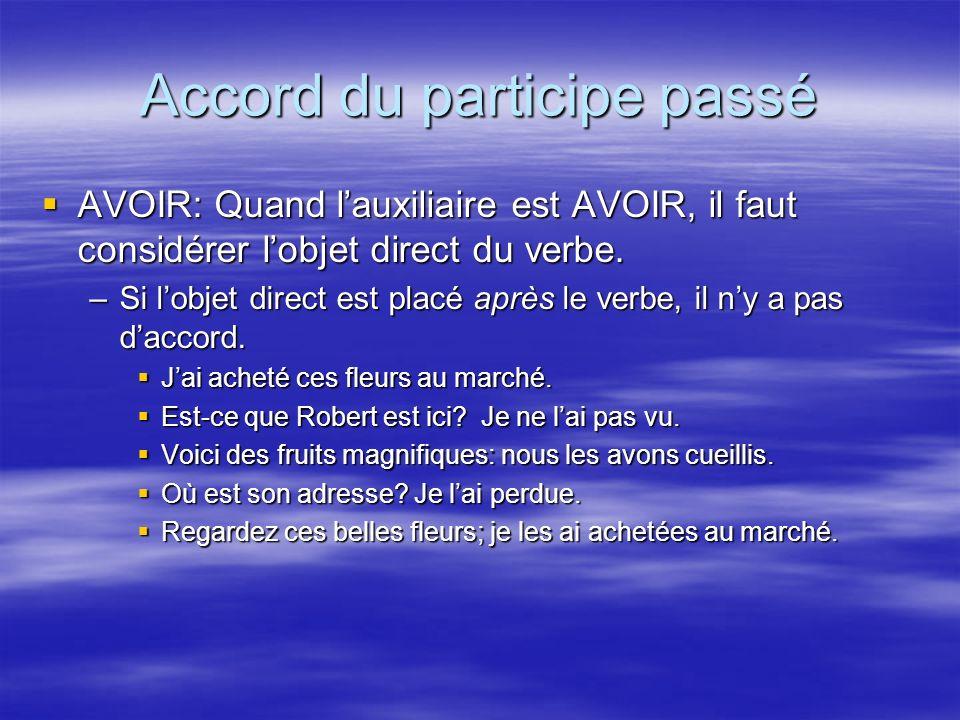 Accord du participe passé AVOIR: Quand lauxiliaire est AVOIR, il faut considérer lobjet direct du verbe. –S–S–S–Si lobjet direct est placé après le ve