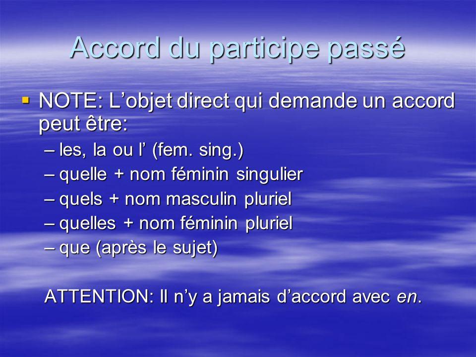 NOTE: Lobjet direct qui demande un accord peut être: NOTE: Lobjet direct qui demande un accord peut être: –les, la ou l (fem. sing.) –quelle + nom fém