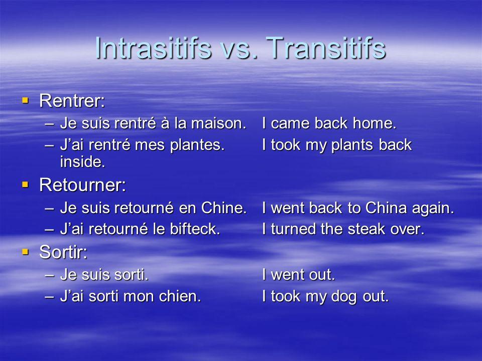 Intrasitifs vs. Transitifs Rentrer: –J–J–J–Je suis rentré à la maison.I came back home. –J–J–J–Jai rentré mes plantes.I took my plants back inside. Re