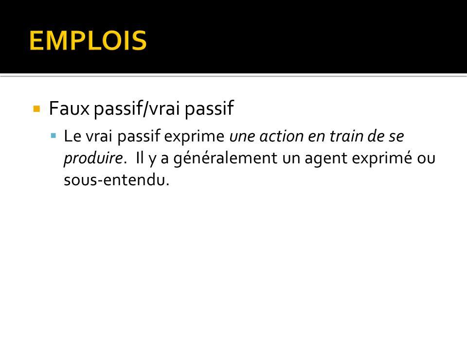 Faux passif/vrai passif Le vrai passif exprime une action en train de se produire. Il y a généralement un agent exprimé ou sous-entendu.