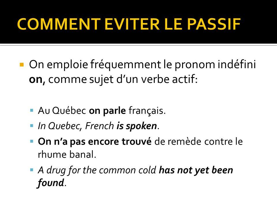 On emploie fréquemment le pronom indéfini on, comme sujet dun verbe actif: Au Québec on parle français. In Quebec, French is spoken. On na pas encore