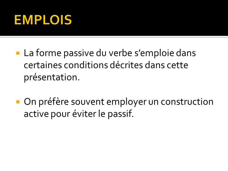 La forme passive du verbe semploie dans certaines conditions décrites dans cette présentation. On préfère souvent employer un construction active pour