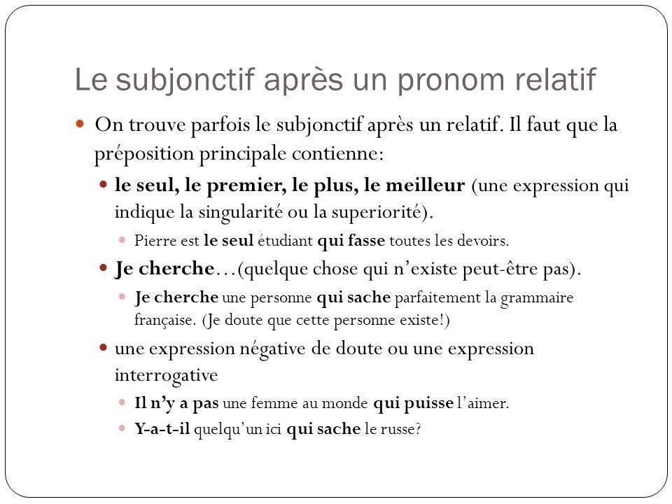 Le subjonctif après un pronom relatif On trouve parfois le subjonctif après un relatif.