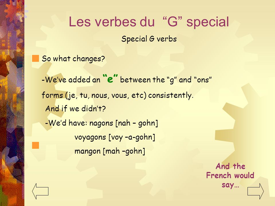 Les verbes du G special Special G verbs -Weve added an e between the g and ons forms (je, tu, nous, vous, etc) consistently.