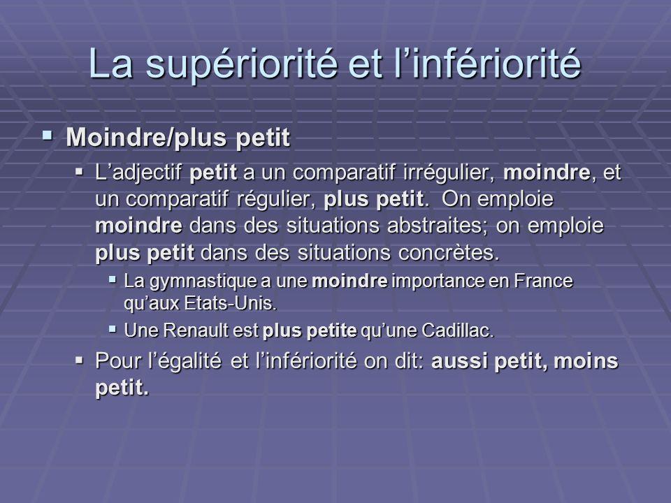 La supériorité et linfériorité Moindre/plus petit Moindre/plus petit Ladjectif petit a un comparatif irrégulier, moindre, et un comparatif régulier, plus petit.