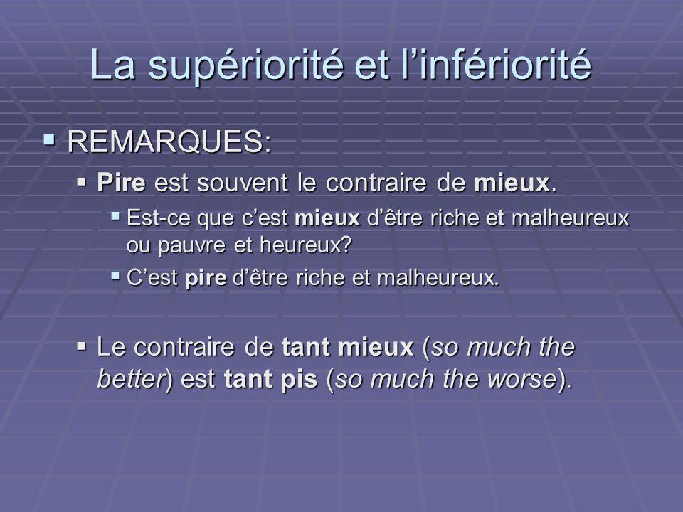 La supériorité et linfériorité REMARQUES: REMARQUES: Pire est souvent le contraire de mieux.