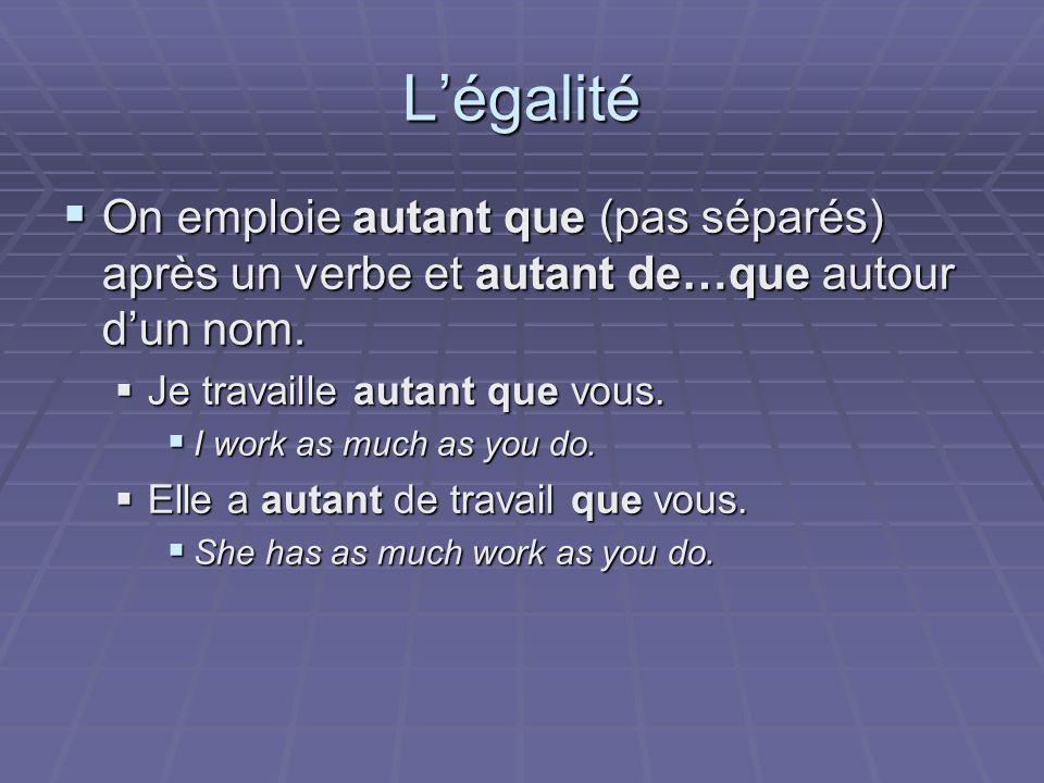 Légalité On emploie autant que (pas séparés) après un verbe et autant de…que autour dun nom.