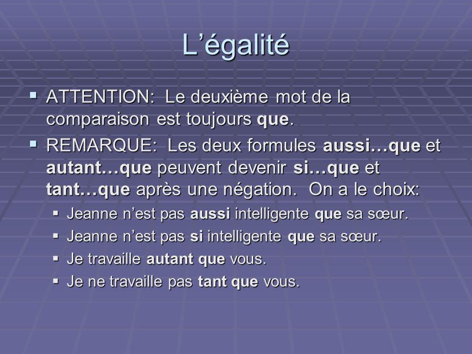 Légalité ATTENTION: Le deuxième mot de la comparaison est toujours que.