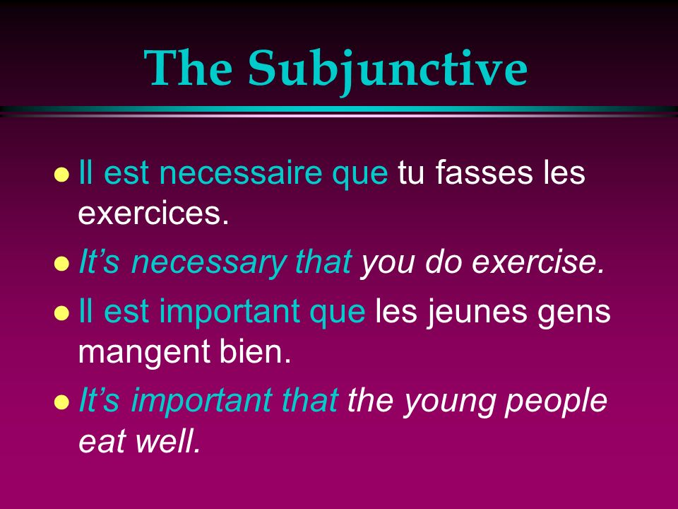 The Subjunctive l You can also suggest more general or impersonal ideas using expressions such as il est necessaire… il est bien…and il est important…