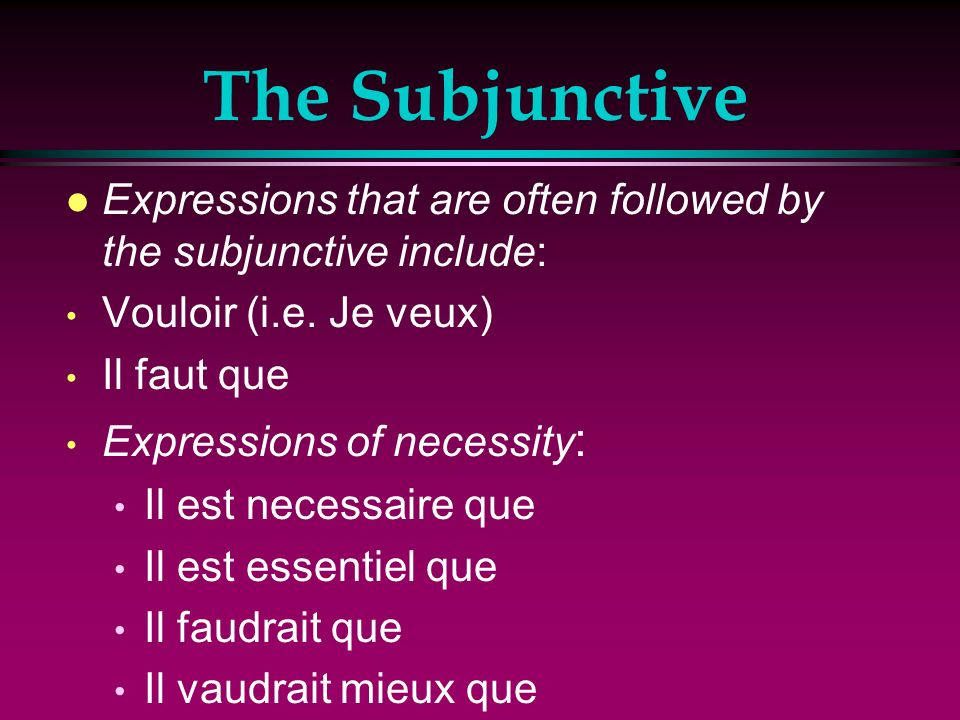 The Subjunctive l The first subject uses the present indicative verb (recommendation, suggestion, prohibition, and so on) + que and the second subject