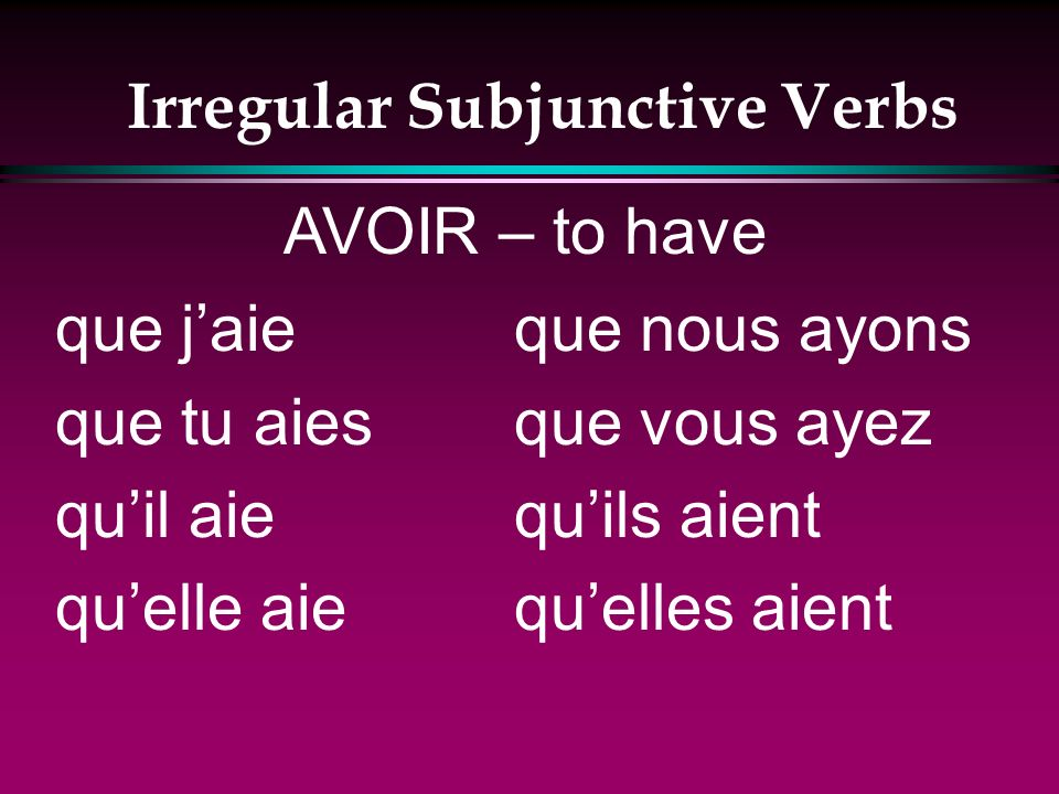Irregular Subjunctive Verbs l A few verbs have totally irregular stems in the present subjunctive.