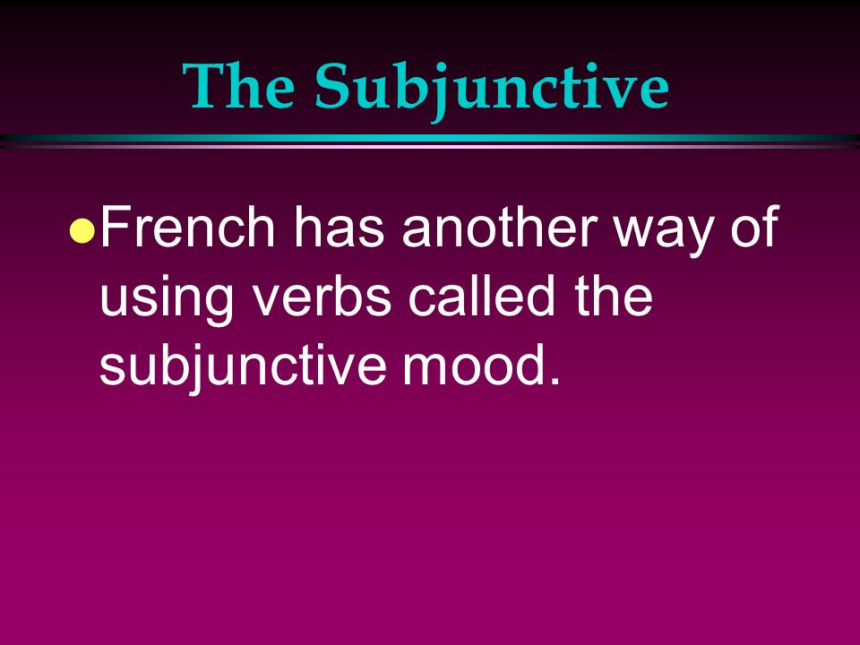 The Subjunctive l The first subject uses the present indicative verb (recommendation, suggestion, prohibition, and so on) + que and the second subject uses the present subjunctive verb (what should happen).