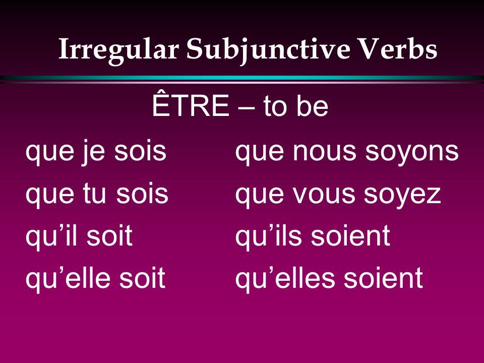 Irregular Subjunctive Verbs que jaie que tu aies quil aie quelle aie que nous ayons que vous ayez quils aient quelles aient AVOIR – to have