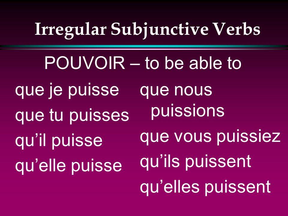 Irregular Subjunctive Verbs que je veuille que tu veuilles quil veuille quelle veuille que nous voulions que vous vouliez quils veuillent quelles veui