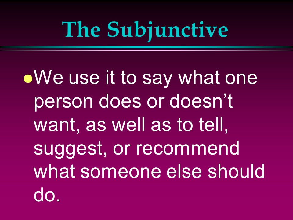 The Subjunctive l Expressions that are often followed by the subjunctive include: Vouloir (i.e.