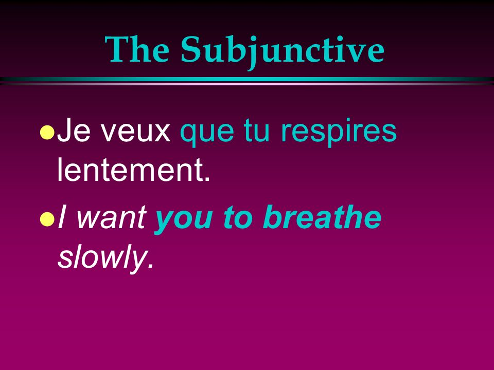 The Subjunctive l A sentence that includes the subjunctive form has two parts connected by the word que. l For example: