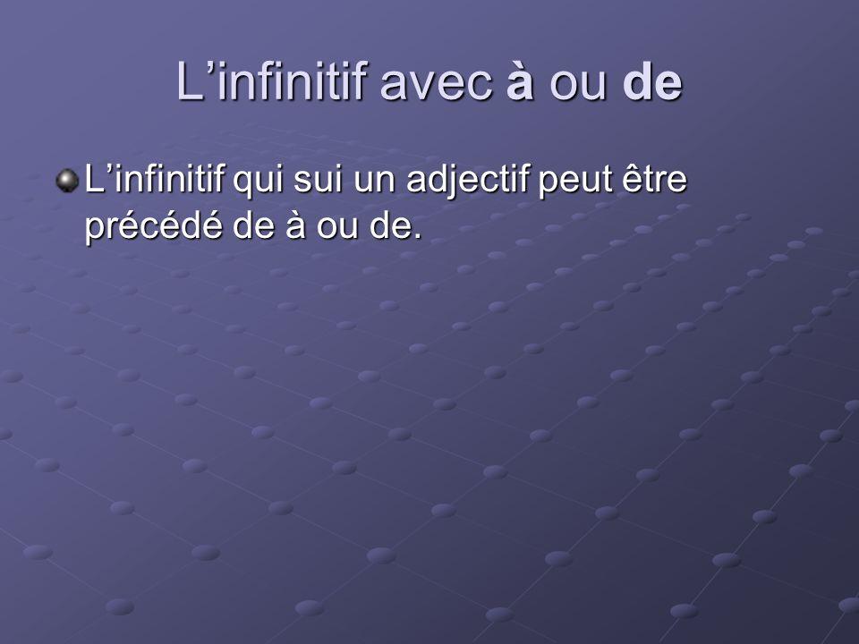 Linfinitif avec à ou de Linfinitif qui sui un adjectif peut être précédé de à ou de.