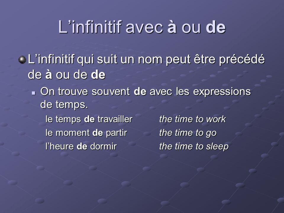 Linfinitif avec à ou de Linfinitif qui suit un nom peut être précédé de à ou de de On trouve souvent de avec les expressions de temps.