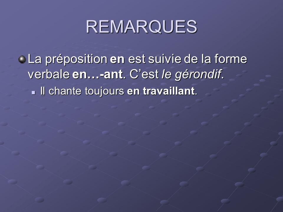 REMARQUES La préposition en est suivie de la forme verbale en…-ant.