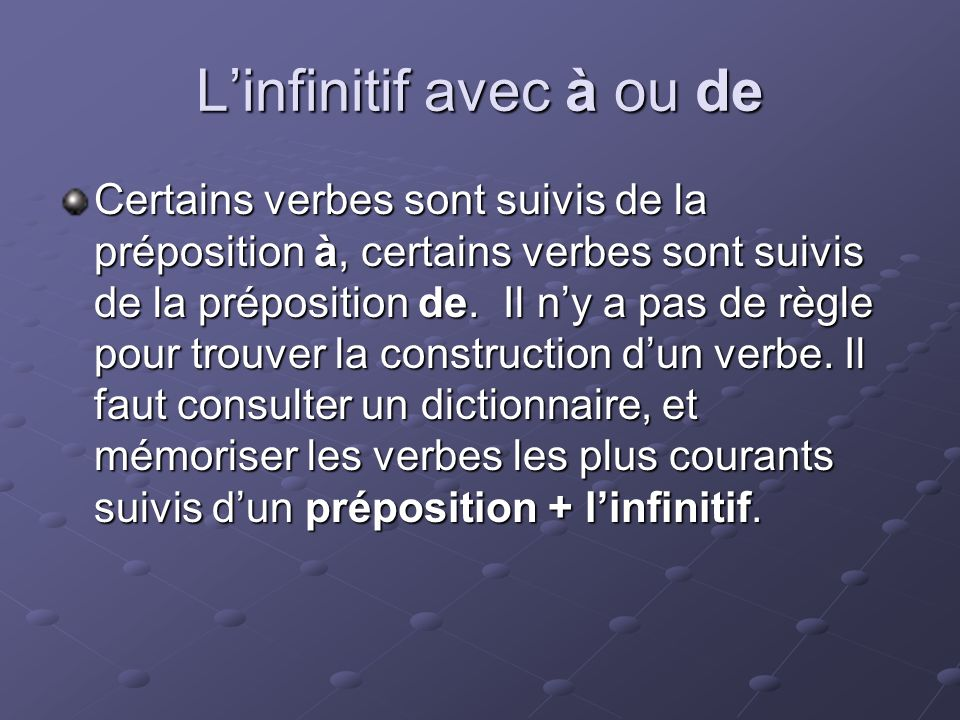 Linfinitif avec dautres prépositions On emploie linfinitif après toutes les autres prépositions sauf en: a, deof avant debeforesleeping sansdormirwithout au lieuinstead of pourin order to sleep ATTENTION: En anglais on a souvent la forme verbale en –ing.