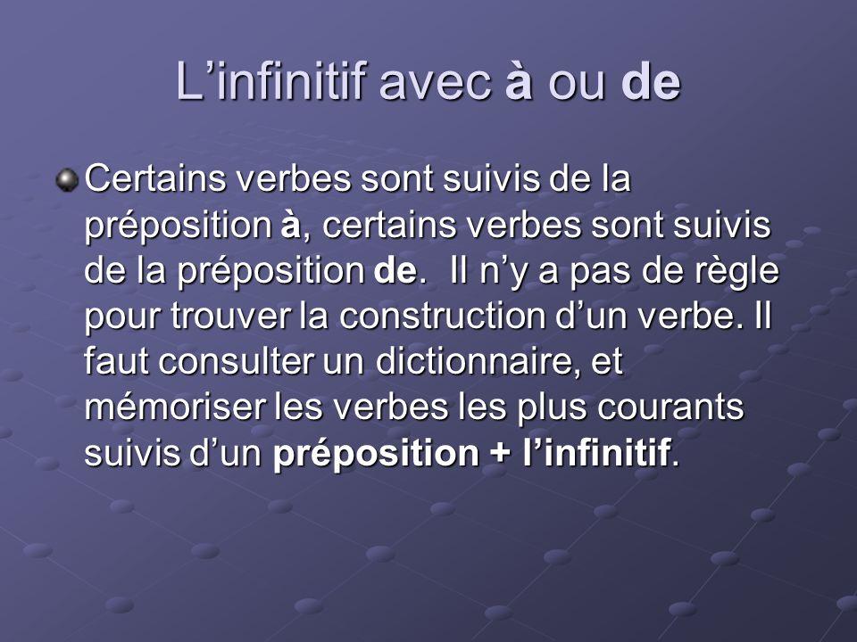 Linfinitif avec à ou de Certains verbes sont suivis de la préposition à, certains verbes sont suivis de la préposition de.