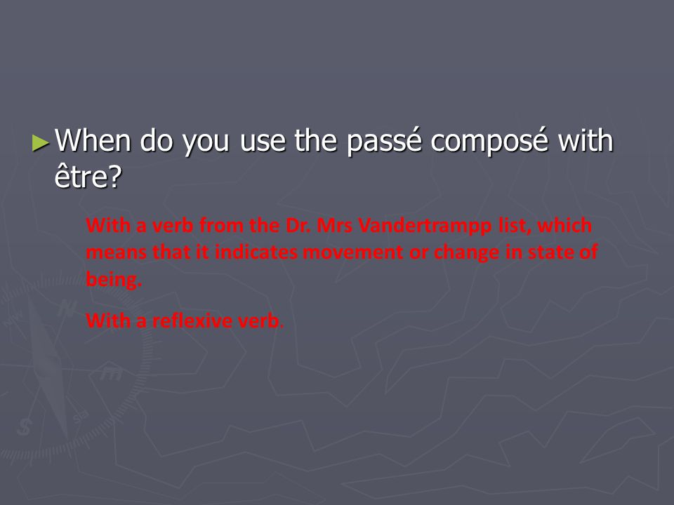 When do you use the passé composé with être. When do you use the passé composé with être.