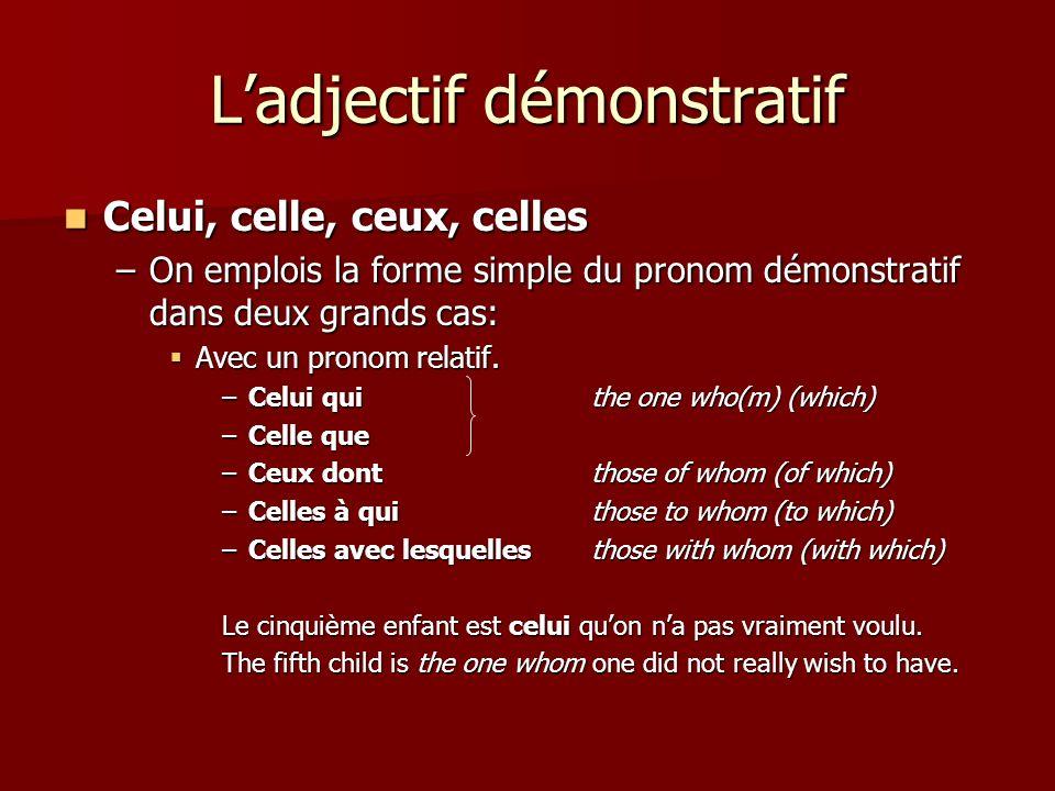 Ladjectif démonstratif Celui, celle, ceux, celles Celui, celle, ceux, celles –On emplois la forme simple du pronom démonstratif dans deux grands cas: Avec un pronom relatif.