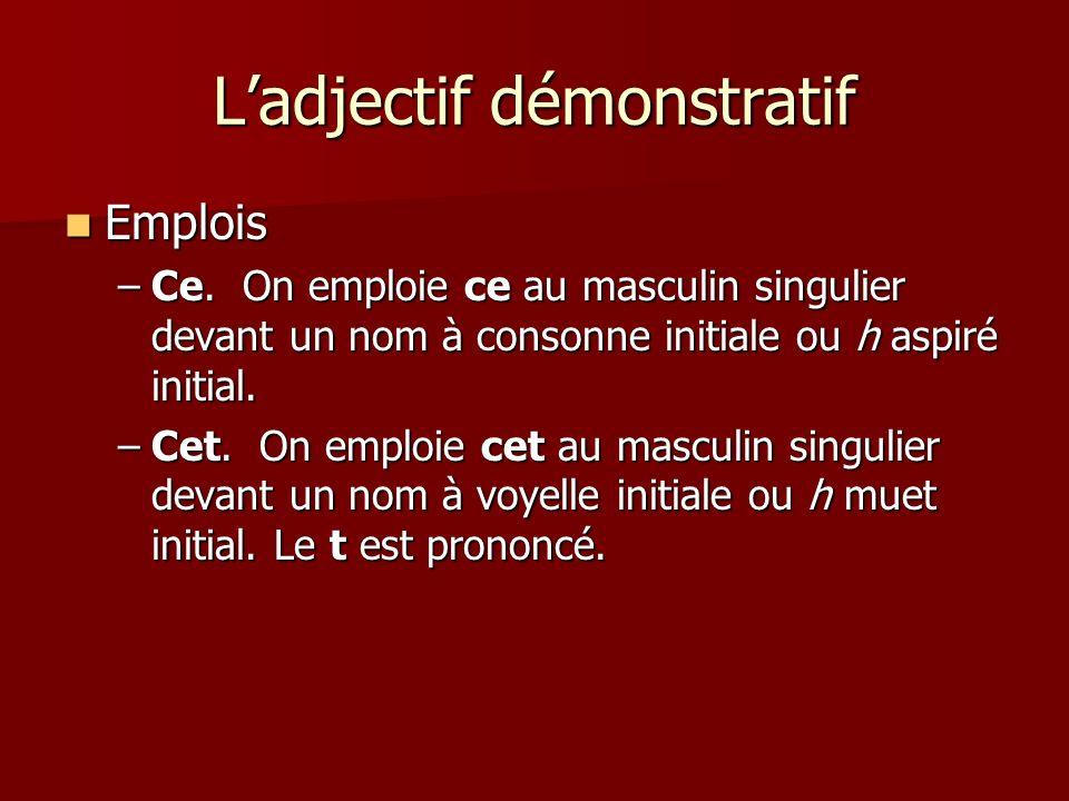 Ladjectif démonstratif Emplois Emplois –Ce.
