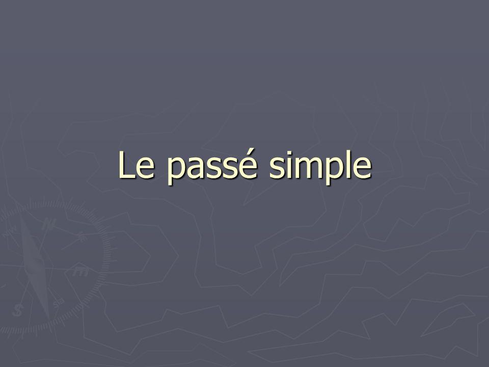 Formes Le passé simple est formé sur le radical du verbe.