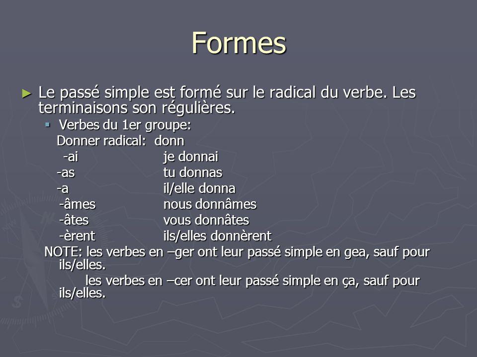 Formes Les verbes du 2ème groupe: Les verbes du 2ème groupe: finir radical: fin -isje finis -istu finis -itil/elle finit -îmesnous finîmes -îtesvous finîtes -irentils/elles finirent NOTE: Les trois personnes du singulier sont identiques au présent.