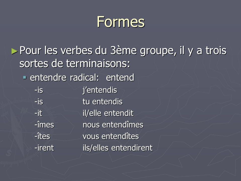 Formes Pour les verbes du 3ème groupe, il y a trois sortes de terminaisons: Pour les verbes du 3ème groupe, il y a trois sortes de terminaisons: enten