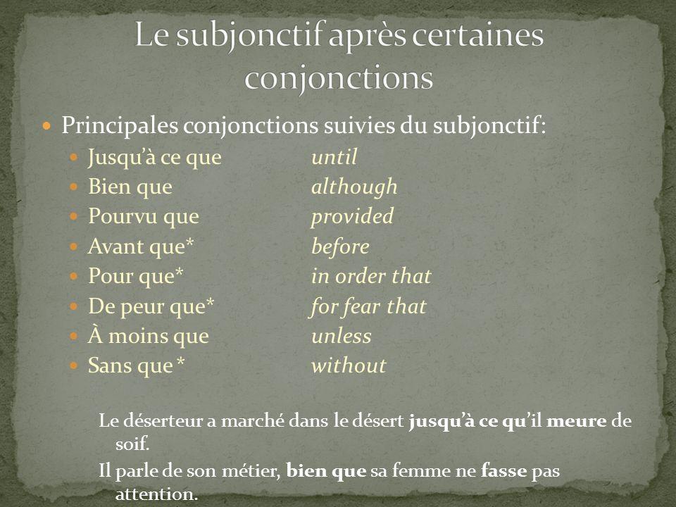 Principales conjonctions suivies du subjonctif: Jusquà ce queuntil Bien quealthough Pourvu queprovided Avant que*before Pour que*in order that De peur
