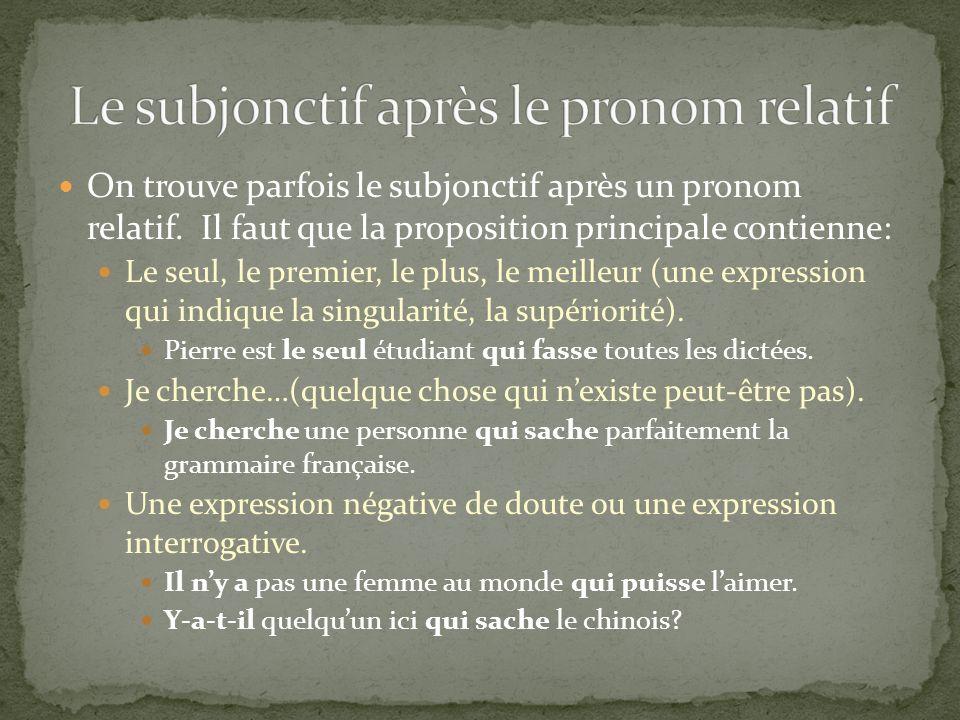 On trouve parfois le subjonctif après un pronom relatif. Il faut que la proposition principale contienne: Le seul, le premier, le plus, le meilleur (u