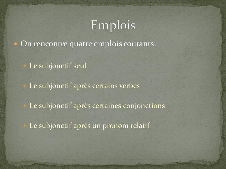 On rencontre quatre emplois courants: Le subjonctif seul Le subjonctif après certains verbes Le subjonctif après certaines conjonctions Le subjonctif