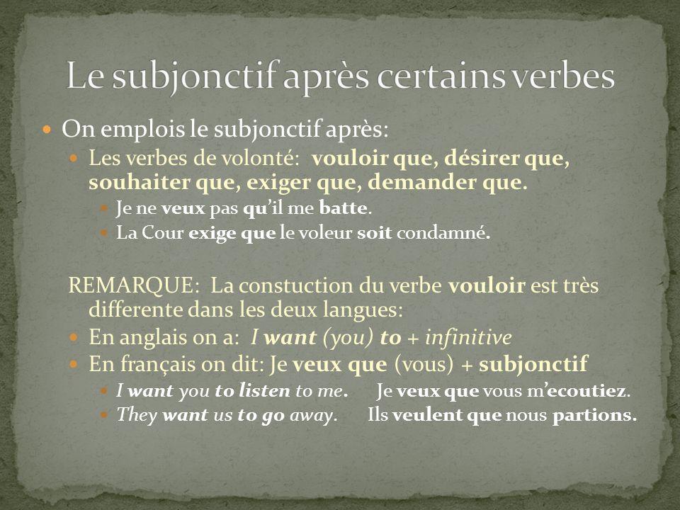 On emplois le subjonctif après: Les verbes de volonté: vouloir que, désirer que, souhaiter que, exiger que, demander que. Je ne veux pas quil me batte