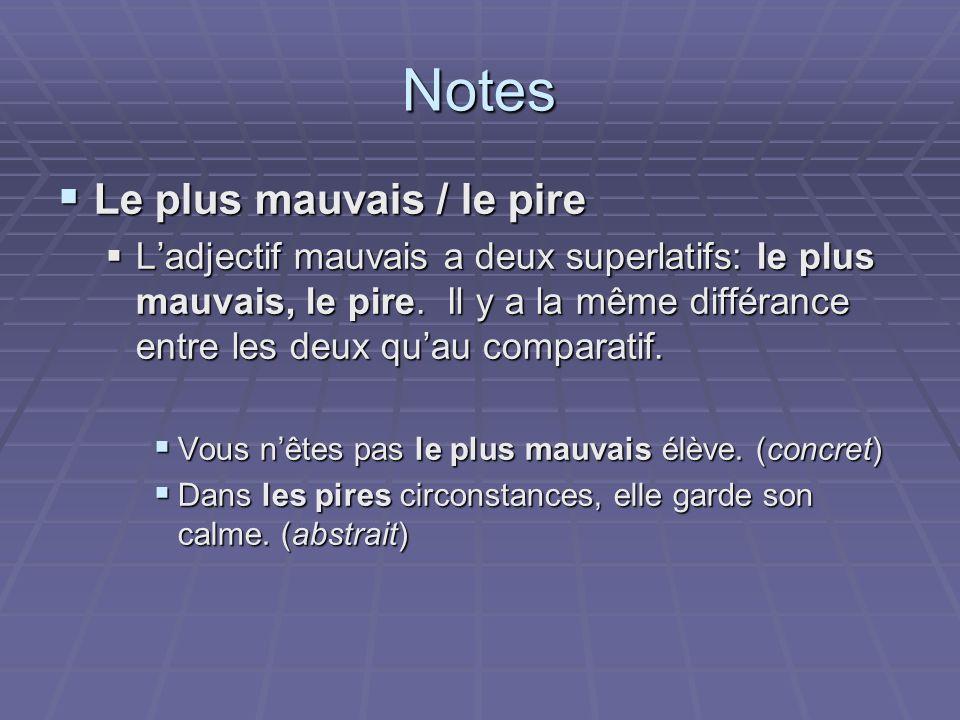 Notes Le plus mauvais / le pire Le plus mauvais / le pire Ladjectif mauvais a deux superlatifs: le plus mauvais, le pire. Il y a la même différance en