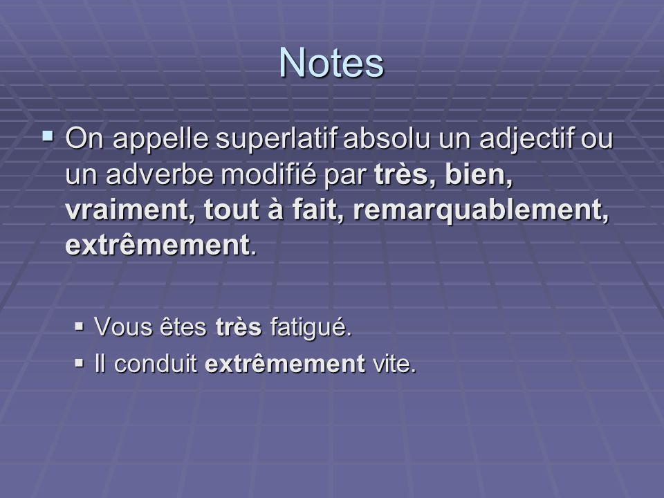 Notes On appelle superlatif absolu un adjectif ou un adverbe modifié par très, bien, vraiment, tout à fait, remarquablement, extrêmement. On appelle s